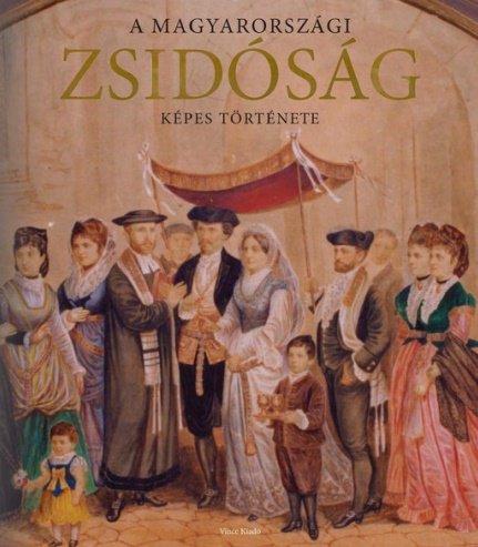 a_magyarorszagi_zsidosag_kepes_tortenete